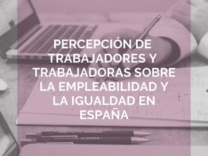 La percepción de la empleabilidad y la igualdad en España protagonista de nuestro nuevo estudio.